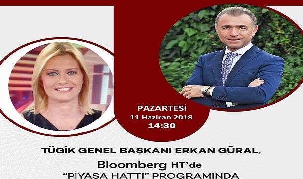 TÜGİK Genel Başkanı Erkan Güral Bloomberg HT-  Piyasa Hattı- 11 06 2018.